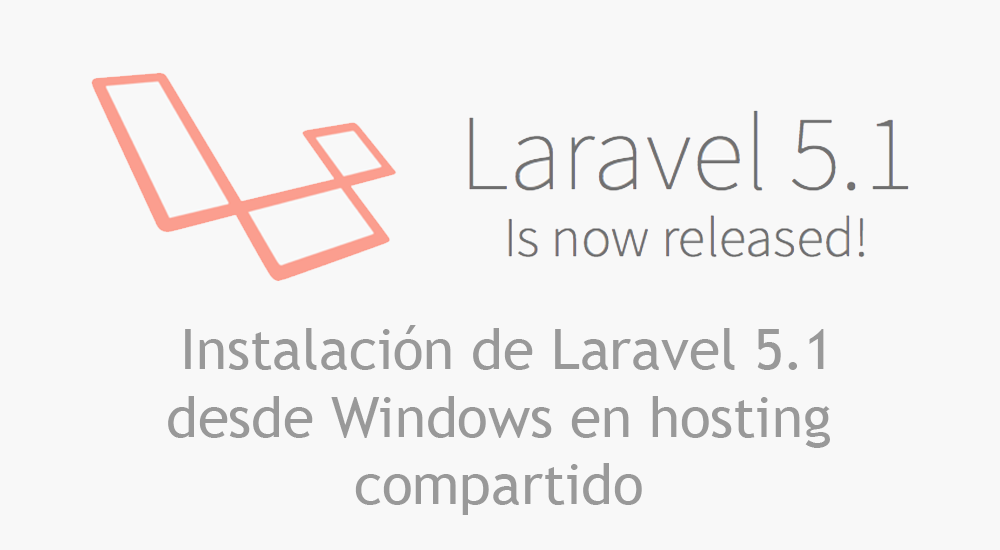 Como instalar Laravel 5.1 desde Windows a un hosting compartido