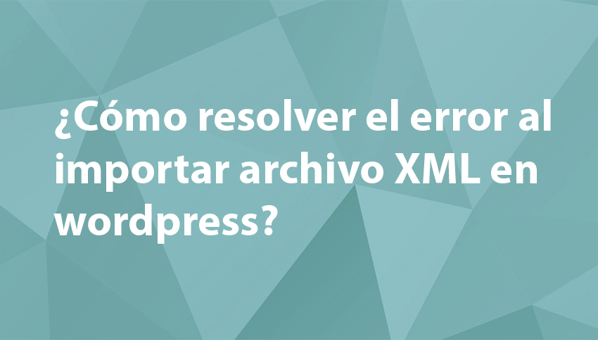 Error al importar xml en wordpress
